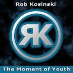 "Rob Kosinski - ""The Moment of Youth"""