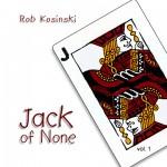 "Rob Kosinski - ""Jack of None"""