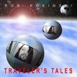 "Rob Kosinski - ""Traveler's Tales"""