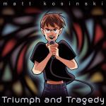 Triumph and Tragedy – Matt Kosinski